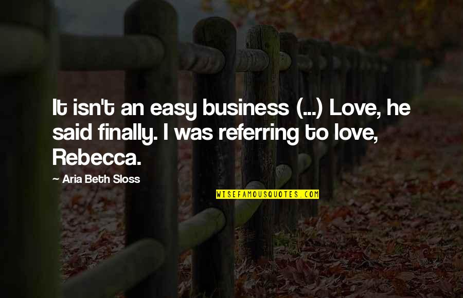He Said Love Quotes By Aria Beth Sloss: It isn't an easy business (...) Love, he