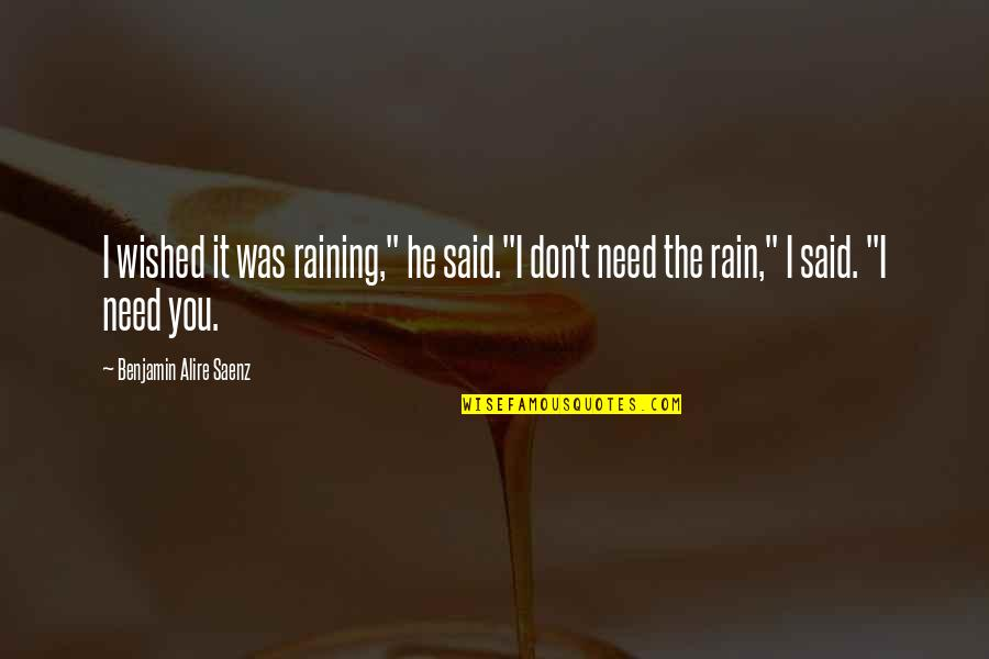 """He Said Love Quotes By Benjamin Alire Saenz: I wished it was raining,"""" he said.""""I don't"""