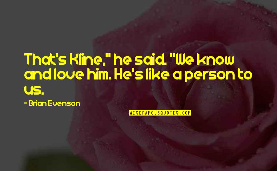"""He Said Love Quotes By Brian Evenson: That's Kline,"""" he said. """"We know and love"""