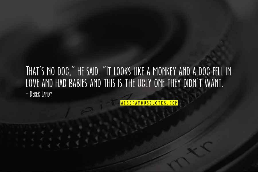 """He Said Love Quotes By Derek Landy: That's no dog,"""" he said. """"It looks like"""