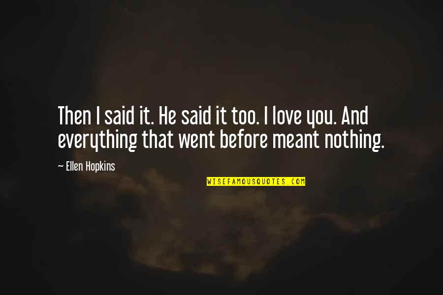 He Said Love Quotes By Ellen Hopkins: Then I said it. He said it too.