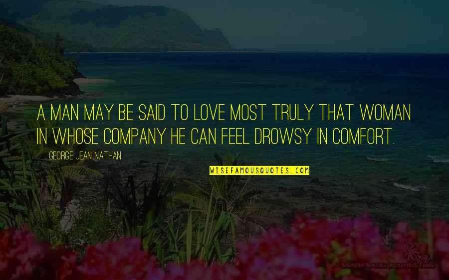He Said Love Quotes By George Jean Nathan: A man may be said to love most
