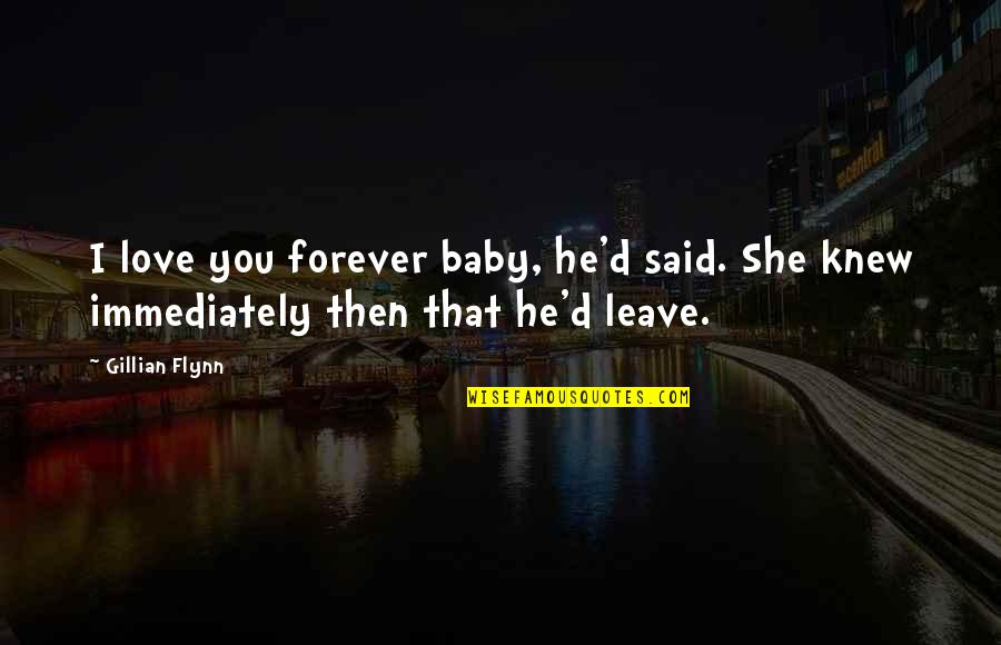 He Said Love Quotes By Gillian Flynn: I love you forever baby, he'd said. She