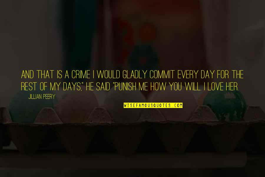He Said Love Quotes By Jillian Peery: And that is a crime I would gladly