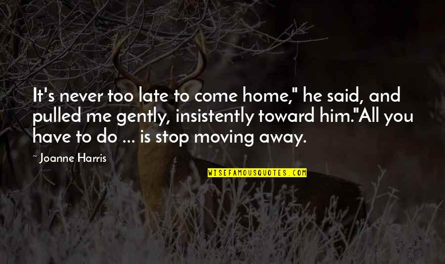 """He Said Love Quotes By Joanne Harris: It's never too late to come home,"""" he"""