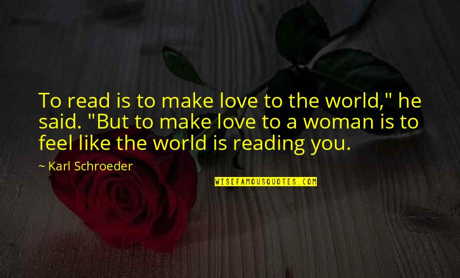 He Said Love Quotes By Karl Schroeder: To read is to make love to the
