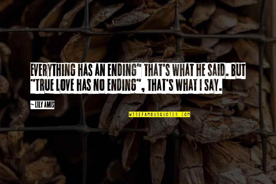 """He Said Love Quotes By Lily Amis: Everything has an ending"""" that's what he said."""