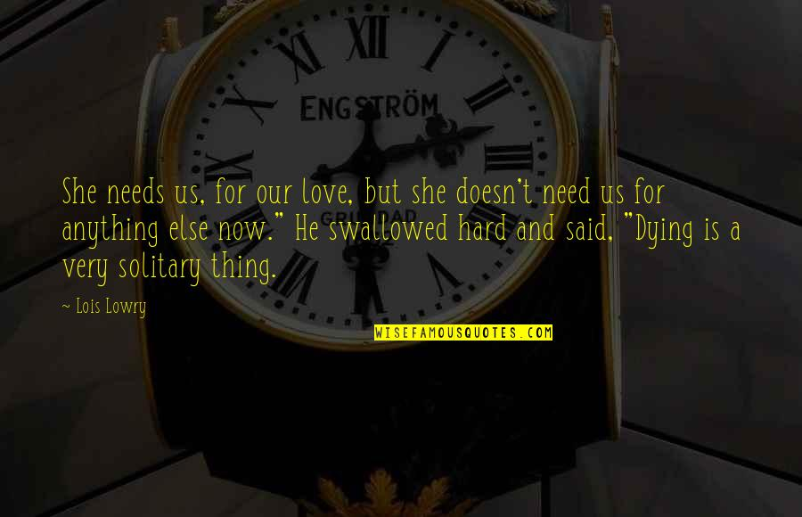 He Said Love Quotes By Lois Lowry: She needs us, for our love, but she