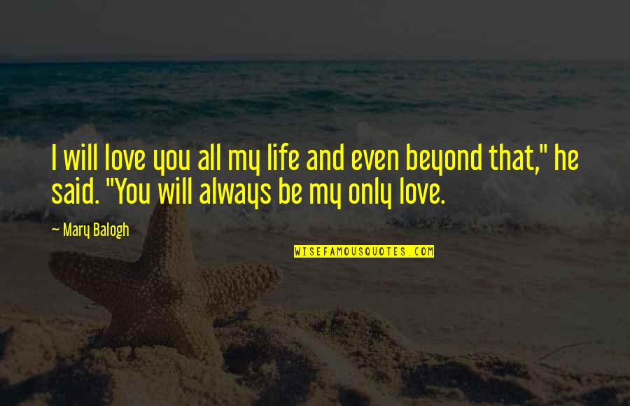 He Said Love Quotes By Mary Balogh: I will love you all my life and