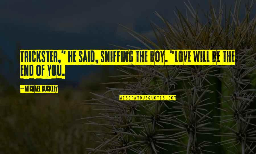 """He Said Love Quotes By Michael Buckley: Trickster,"""" he said, sniffing the boy. """"Love will"""