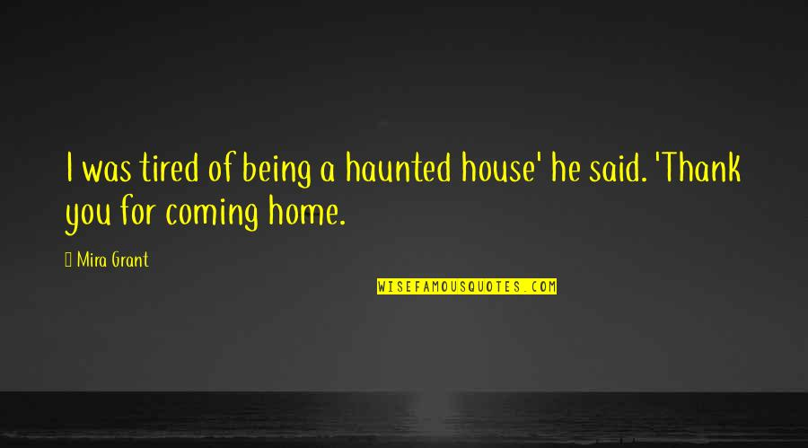 He Said Love Quotes By Mira Grant: I was tired of being a haunted house'