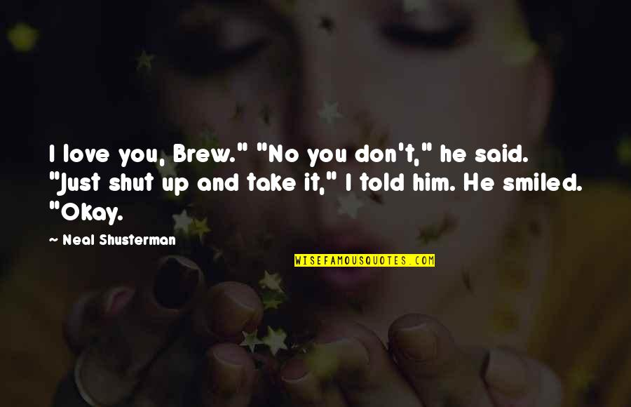 """He Said Love Quotes By Neal Shusterman: I love you, Brew."""" """"No you don't,"""" he"""