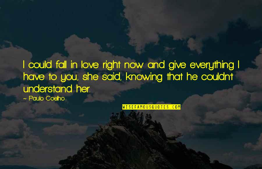 He Said Love Quotes By Paulo Coelho: I could fall in love right now and