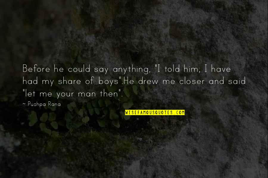 """He Said Love Quotes By Pushpa Rana: Before he could say anything, """"I told him;"""
