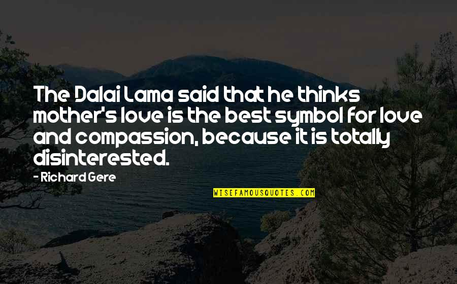 He Said Love Quotes By Richard Gere: The Dalai Lama said that he thinks mother's