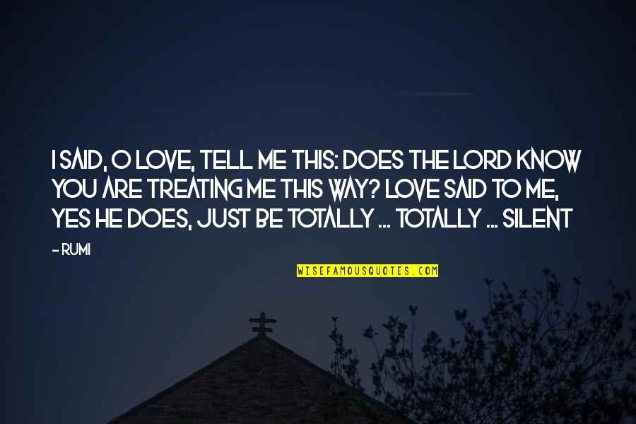He Said Love Quotes By Rumi: I said, O Love, tell me this: Does