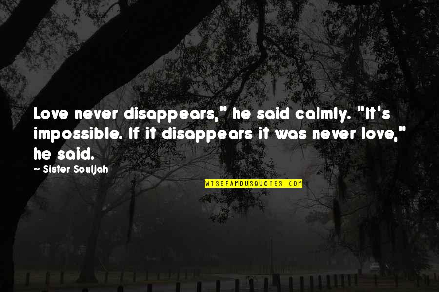 """He Said Love Quotes By Sister Souljah: Love never disappears,"""" he said calmly. """"It's impossible."""