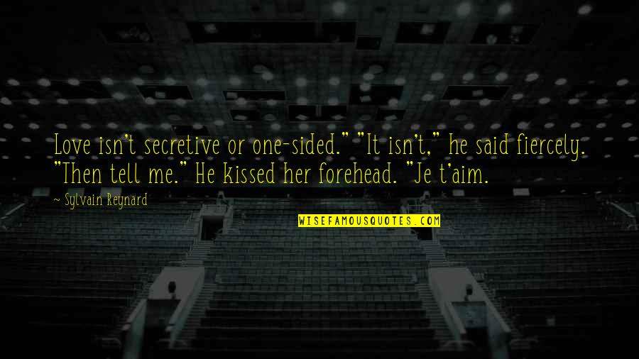 """He Said Love Quotes By Sylvain Reynard: Love isn't secretive or one-sided."""" """"It isn't,"""" he"""