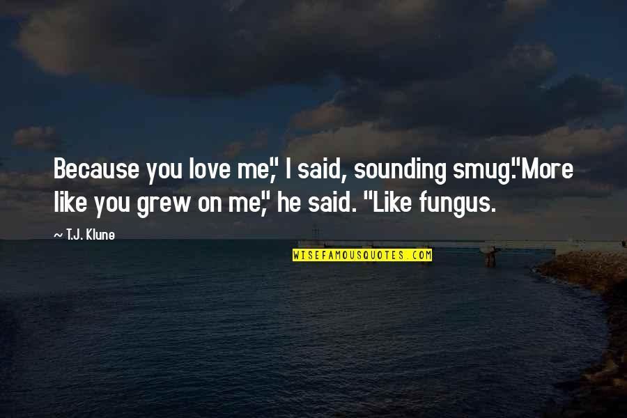 "He Said Love Quotes By T.J. Klune: Because you love me,"" I said, sounding smug.""More"
