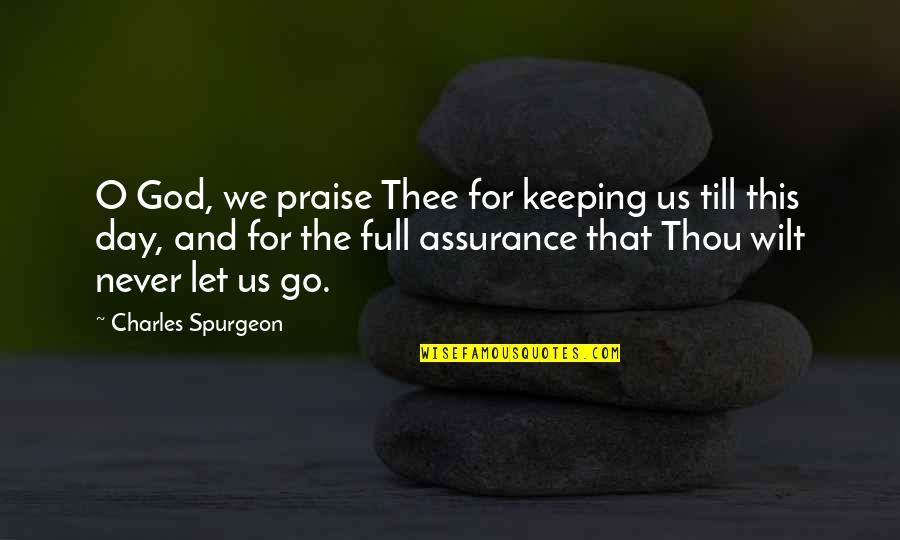 He Say He Miss Me Quotes By Charles Spurgeon: O God, we praise Thee for keeping us