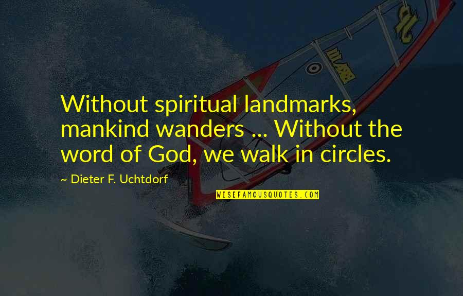 He Say He Miss Me Quotes By Dieter F. Uchtdorf: Without spiritual landmarks, mankind wanders ... Without the