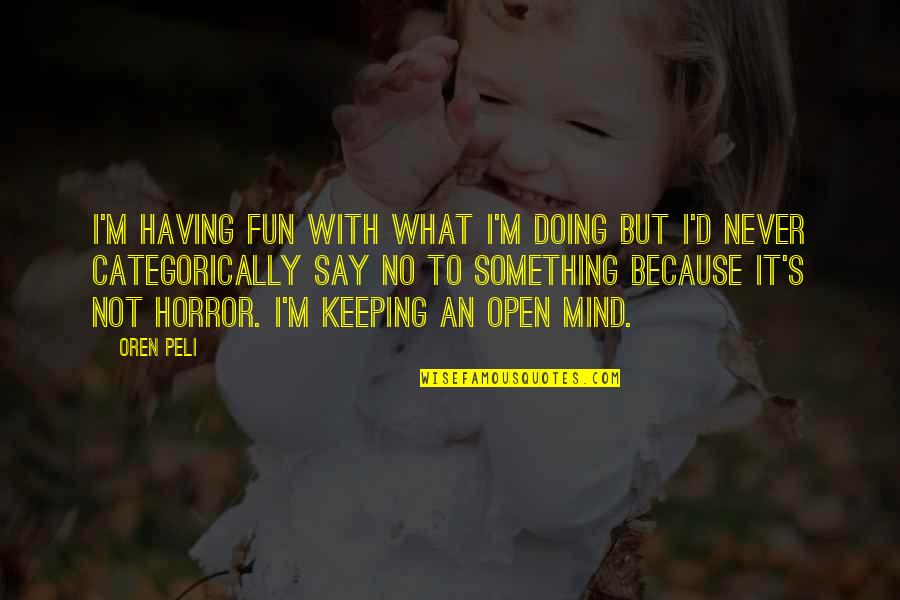 He Say He Miss Me Quotes By Oren Peli: I'm having fun with what I'm doing but
