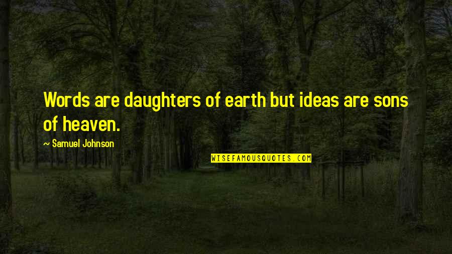 He Say He Miss Me Quotes By Samuel Johnson: Words are daughters of earth but ideas are