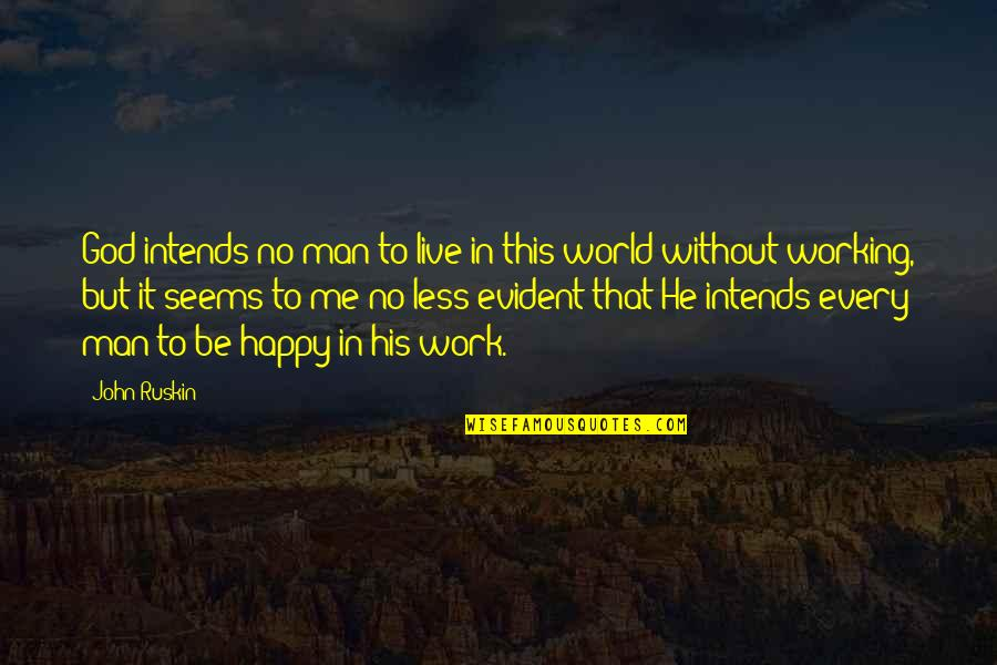 He Seems Happy Without Me Quotes By John Ruskin: God intends no man to live in this