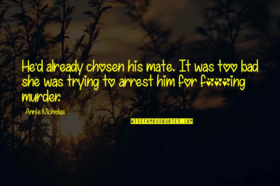 He She Quotes By Annie Nicholas: He'd already chosen his mate. It was too