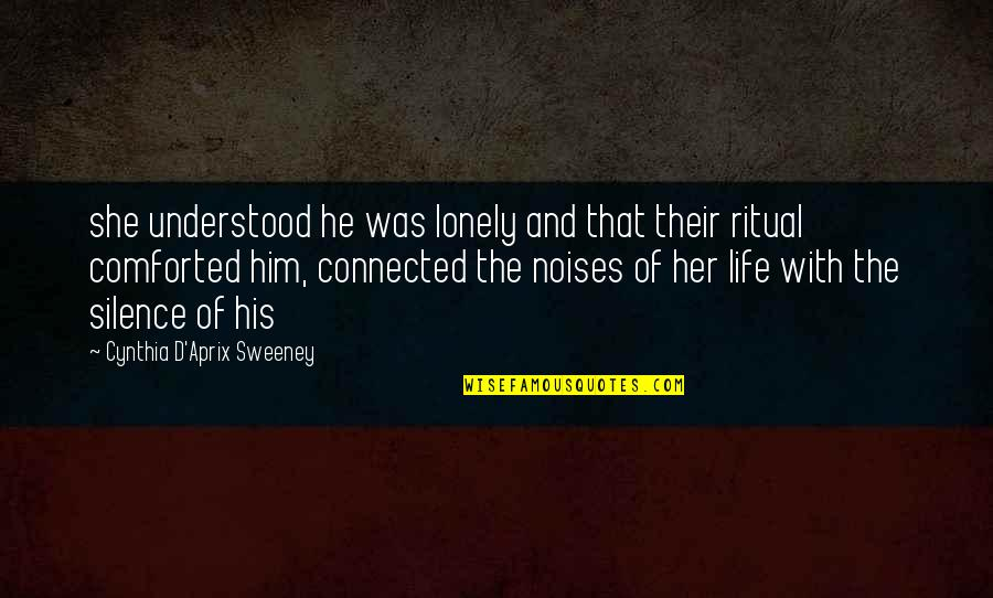 He She Quotes By Cynthia D'Aprix Sweeney: she understood he was lonely and that their