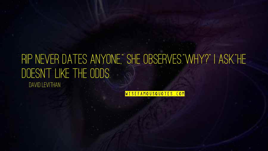 """He She Quotes By David Levithan: Rip never dates anyone,"""" she observes.""""Why?"""" I ask.""""He"""