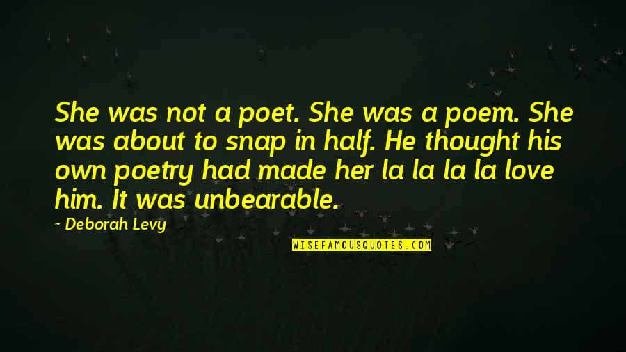 He She Quotes By Deborah Levy: She was not a poet. She was a