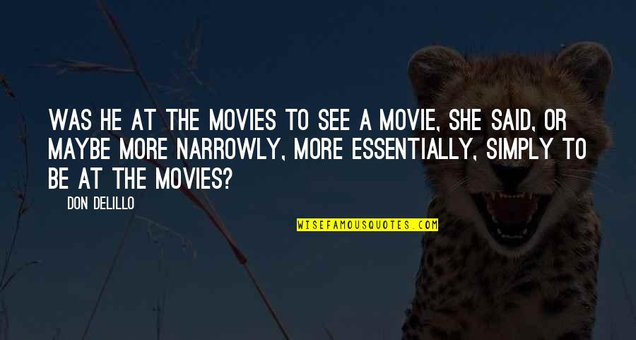 He She Quotes By Don DeLillo: Was he at the movies to see a