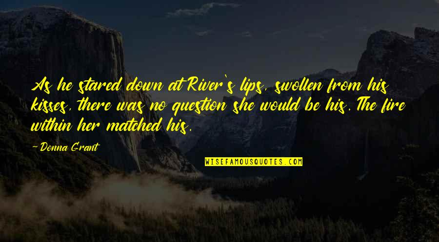 He She Quotes By Donna Grant: As he stared down at River's lips, swollen