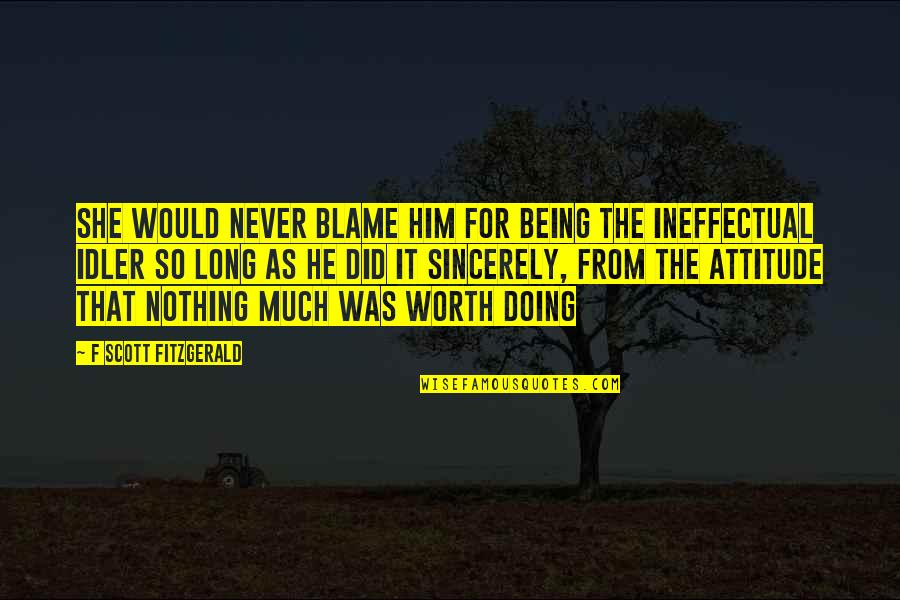 He She Quotes By F Scott Fitzgerald: She would never blame him for being the