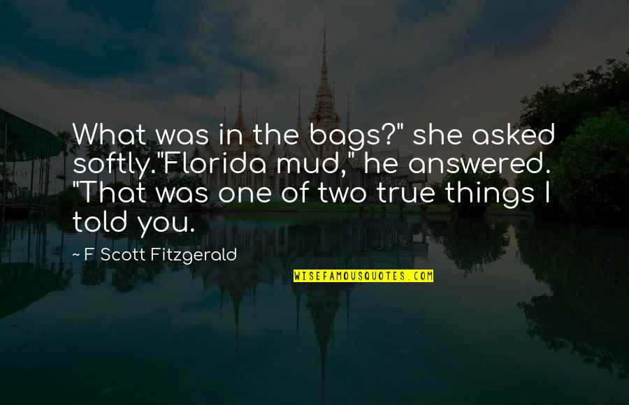 """He She Quotes By F Scott Fitzgerald: What was in the bags?"""" she asked softly.""""Florida"""