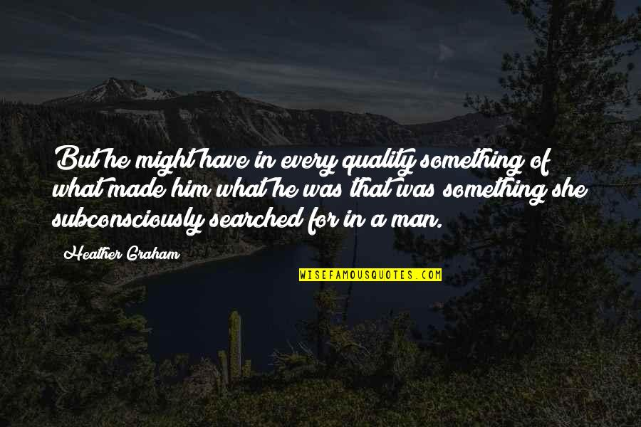 He She Quotes By Heather Graham: But he might have in every quality something