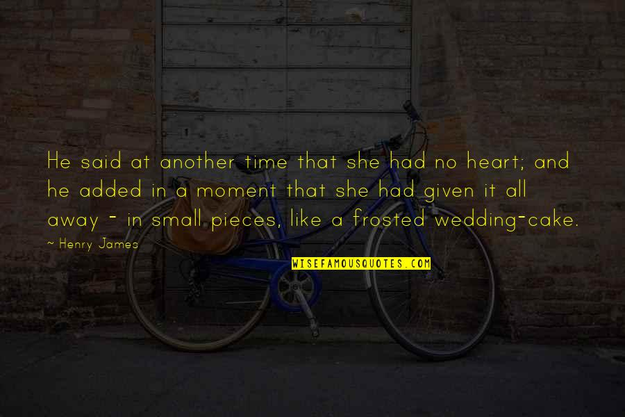 He She Quotes By Henry James: He said at another time that she had