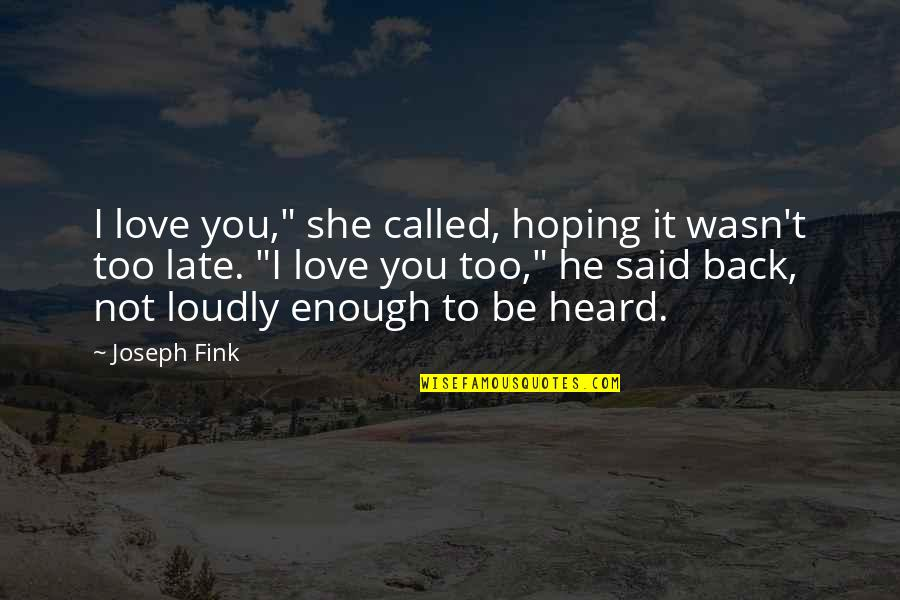 """He She Quotes By Joseph Fink: I love you,"""" she called, hoping it wasn't"""