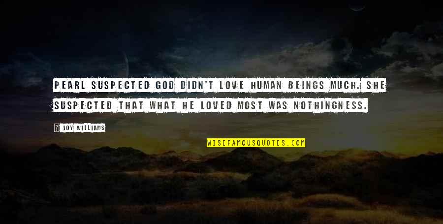 He She Quotes By Joy Williams: Pearl suspected God didn't love human beings much.