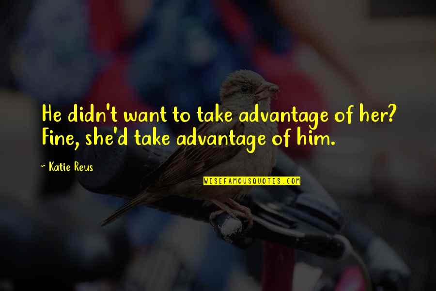 He She Quotes By Katie Reus: He didn't want to take advantage of her?
