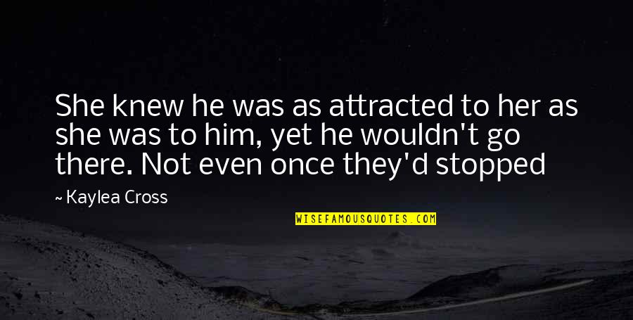 He She Quotes By Kaylea Cross: She knew he was as attracted to her