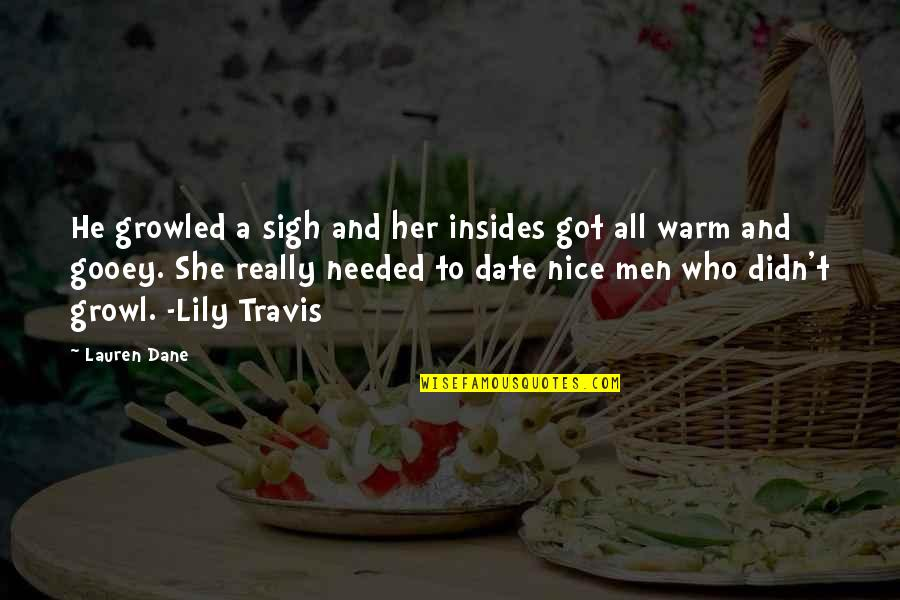 He She Quotes By Lauren Dane: He growled a sigh and her insides got