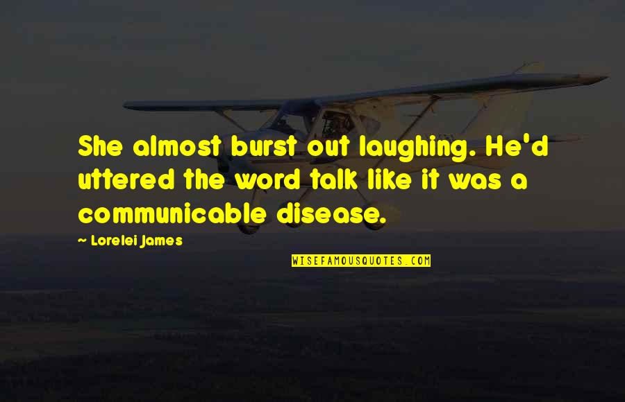 He She Quotes By Lorelei James: She almost burst out laughing. He'd uttered the