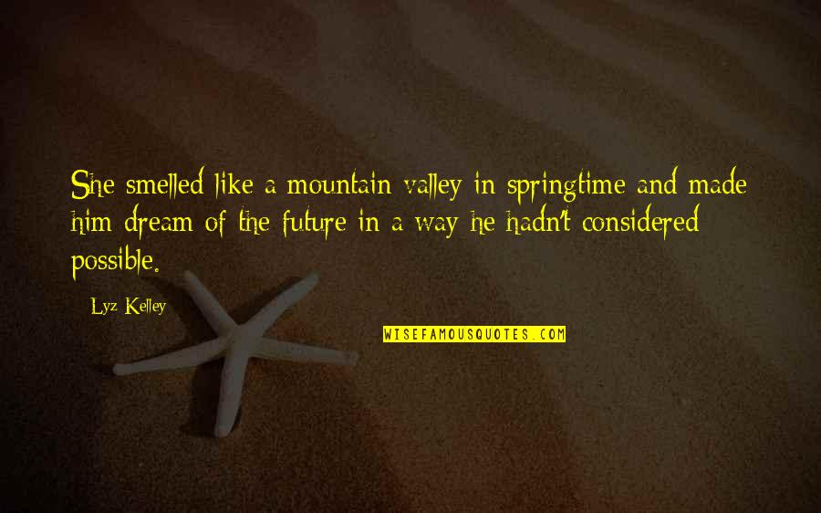 He She Quotes By Lyz Kelley: She smelled like a mountain valley in springtime