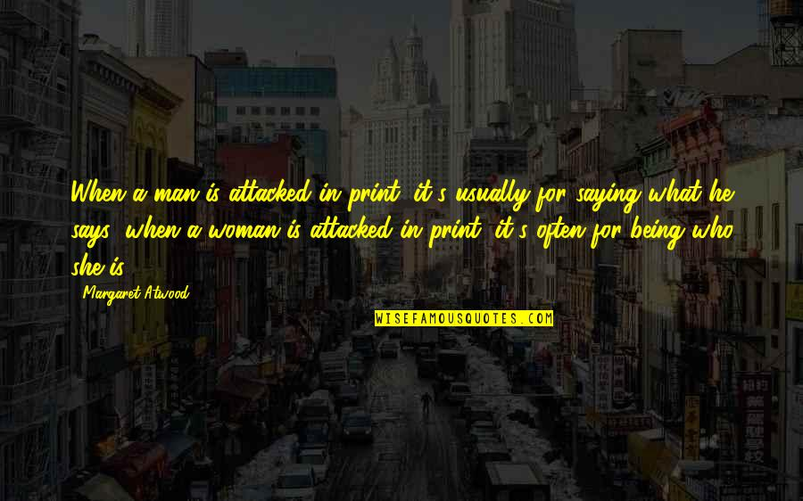 He She Quotes By Margaret Atwood: When a man is attacked in print, it's