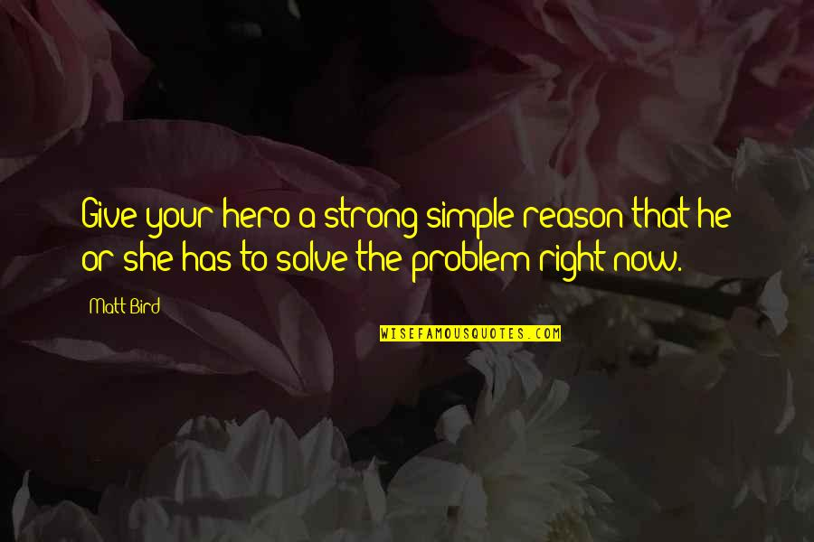He She Quotes By Matt Bird: Give your hero a strong simple reason that