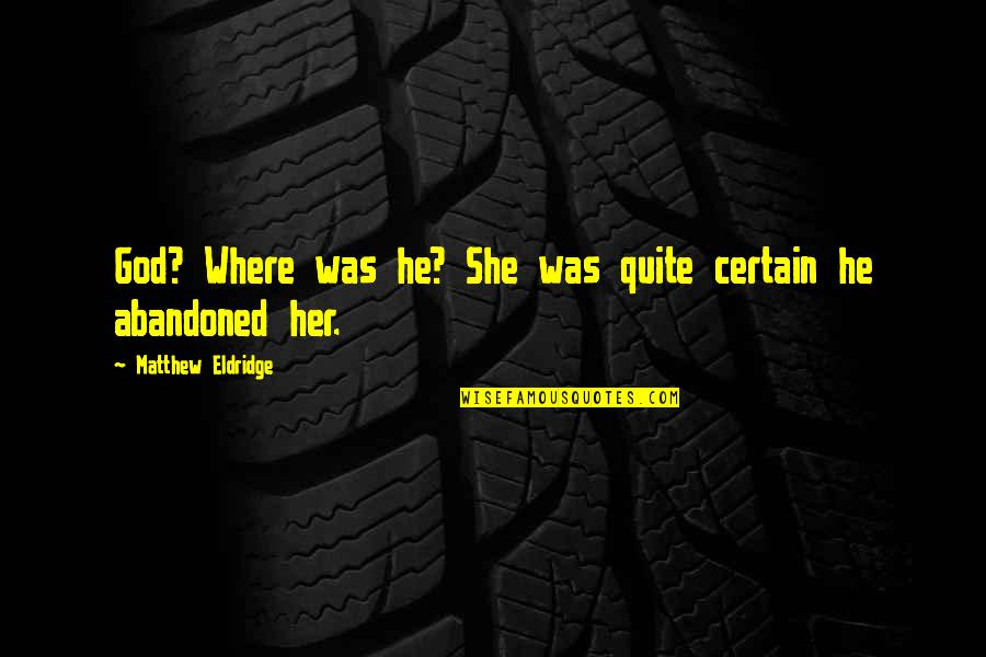 He She Quotes By Matthew Eldridge: God? Where was he? She was quite certain