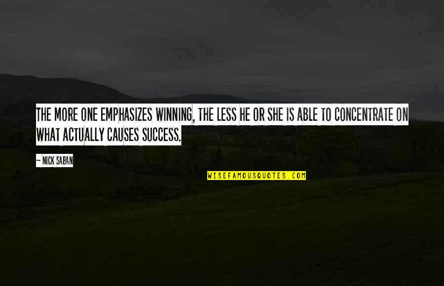 He She Quotes By Nick Saban: The more one emphasizes winning, the less he