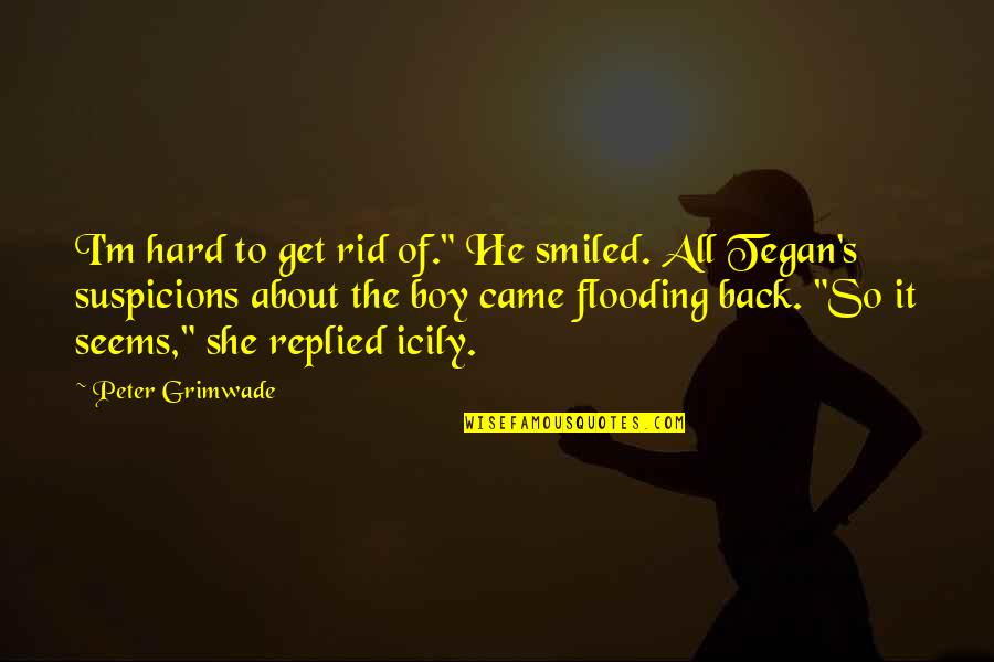 """He She Quotes By Peter Grimwade: I'm hard to get rid of."""" He smiled."""